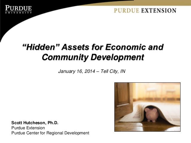 """Hidden"" Assets for Economic and Community Development January 16, 2014 – Tell City, IN  Scott Hutcheson, Ph.D. Purdue Ext..."