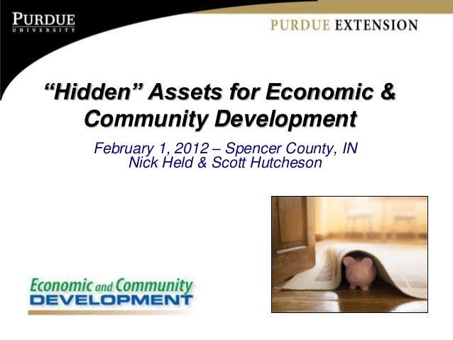 """""""Hidden"""" Assets for Economic &   Community Development    February 1, 2012 – Spencer County, IN        Nick Held & Scott H..."""