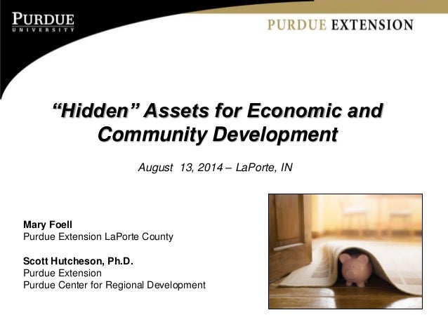 """Hidden"" Assets for Economic and Community Development August 13, 2014 – LaPorte, IN Mary Foell Purdue Extension LaPorte C..."
