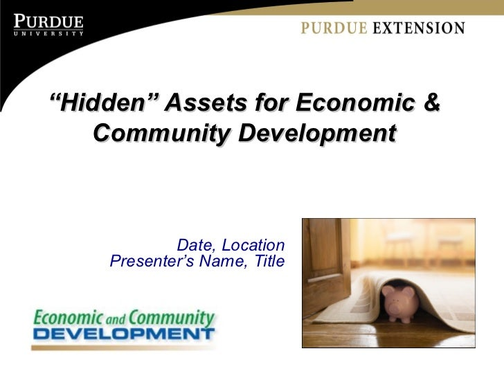 """ Hidden"" Assets for Economic & Community Development Date, Location Presenter's Name, Title"