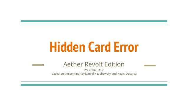 Hidden Card Error Aether Revolt Edition by Yuval Tzur based on the seminar by Daniel Kitachewsky and Kevin Desprez