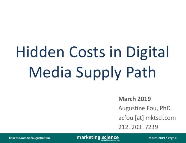 March 2019 / Page 0marketing.scienceconsulting group, inc. linkedin.com/in/augustinefou Hidden Costs in Digital Media Supp...