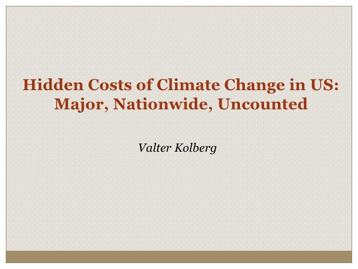 HiddenCosts of Climate Change in US: Major, Nationwide, Uncounted<br />Valter Kolberg<br />