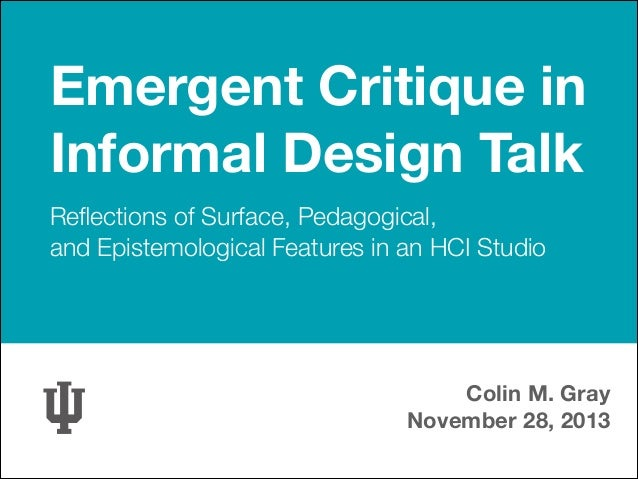 Emergent Critique in Informal Design Talk Reflections of Surface, Pedagogical, and Epistemological Features in an HCI Studi...