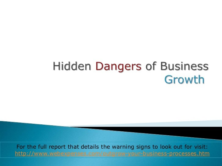 For the full report that details the warning signs to look out for visit:http://www.webexpenses.com/outgrow-your-business-...