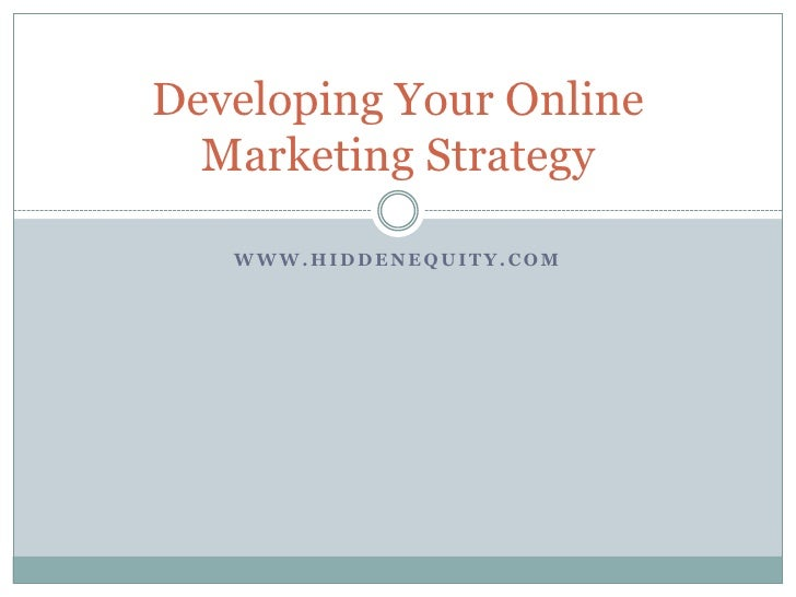 www.hiddenequity.com<br />Developing Your Online Marketing Strategy<br />