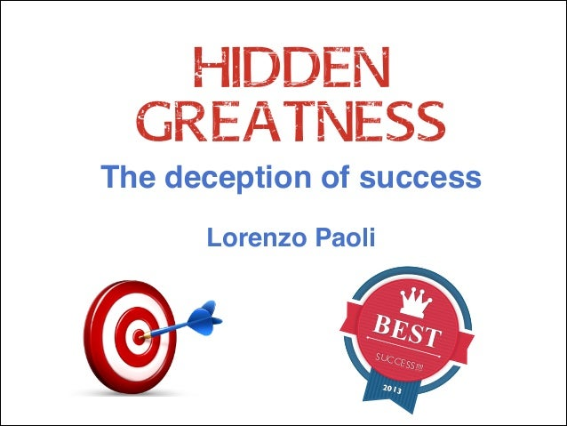 HIDDEN GREATNESS The deception of success! !  Lorenzo Paoli  BES SUCC  ESS!!!  2013  T  !