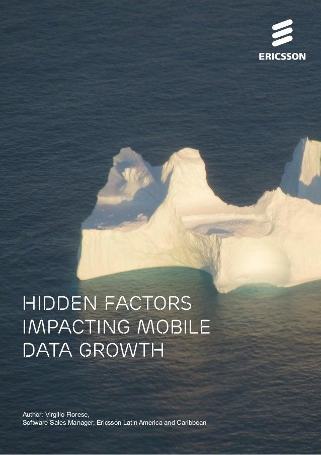 Hidden factors impacting mobile data growth Author: Virgilio Fiorese, Software Sales Manager, Ericsson Latin America and C...