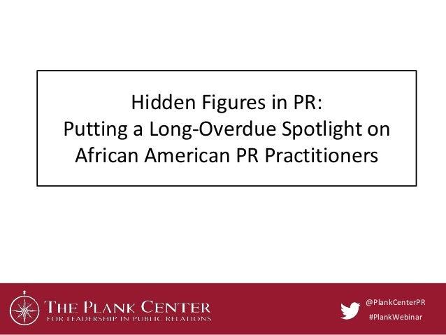 Hidden Figures in PR: Putting a Long-Overdue Spotlight on African American PR Practitioners @PlankCenterPR #PlankWebinar