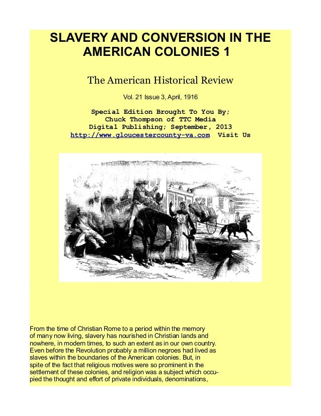 slavery in colonial times essay African slavery in colonial british north america directly or indirectly, the economies of all 13 british colonies in north america depended on slavery by the 1620s, the labor-intensive cultivation of tobacco for european markets was established in virginia, with white indentured servants performing most of the heavy labor.