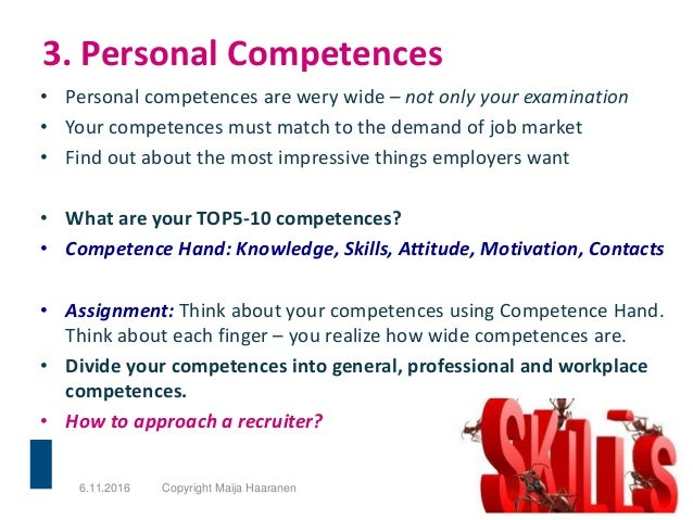 3. Personal Competences • Personal competences are wery wide – not only your examination • Your competences must match to ...