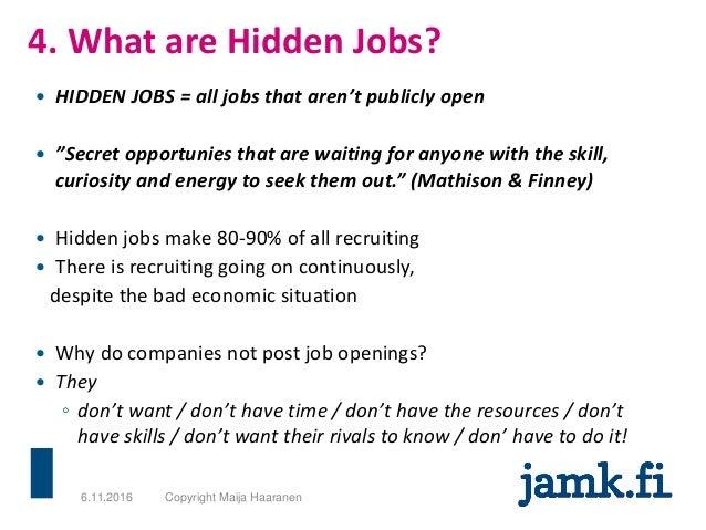 """4. What are Hidden Jobs? 6.11.2016 Copyright Maija Haaranen  HIDDEN JOBS = all jobs that aren't publicly open  """"Secret o..."""