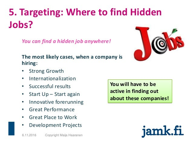 5. Targeting: Where to find Hidden Jobs? You can find a hidden job anywhere! The most likely cases, when a company is hiri...