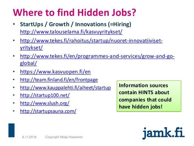 • StartUps / Growth / Innovations (=Hiring) http://www.talouselama.fi/kasvuyritykset/ • http://www.tekes.fi/rahoitus/start...