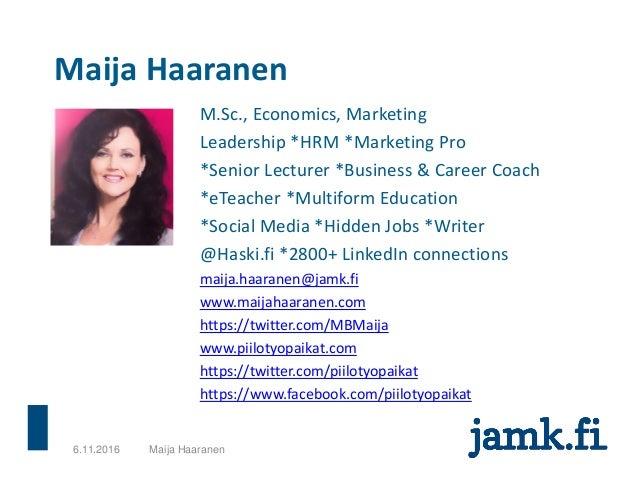 Maija Haaranen M.Sc., Economics, Marketing Leadership *HRM *Marketing Pro *Senior Lecturer *Business & Career Coach *eTeac...