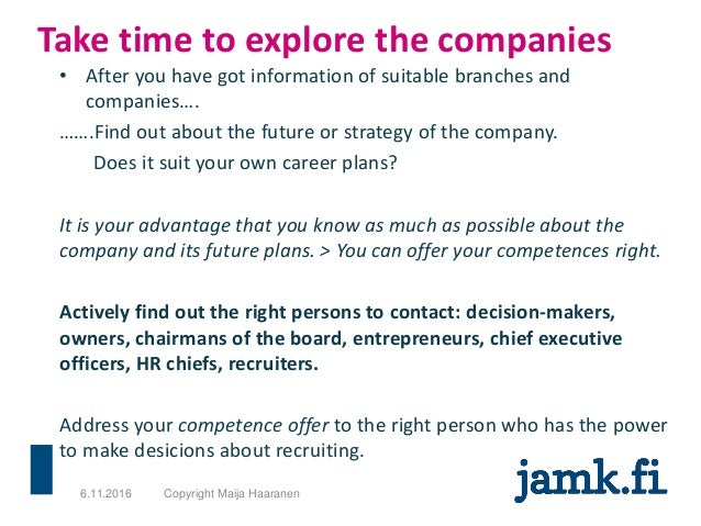 • After you have got information of suitable branches and companies…. …….Find out about the future or strategy of the comp...