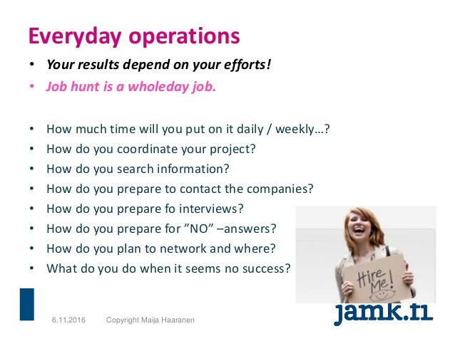Everyday operations • Your results depend on your efforts! • Job hunt is a wholeday job. • How much time will you put on i...