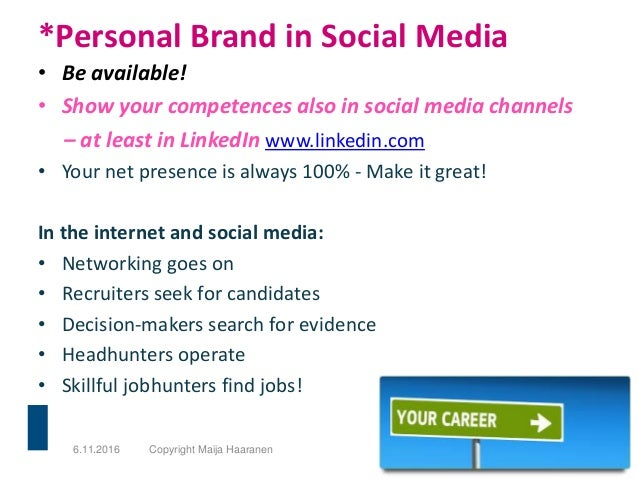 *Personal Brand in Social Media • Be available! • Show your competences also in social media channels – at least in Linked...