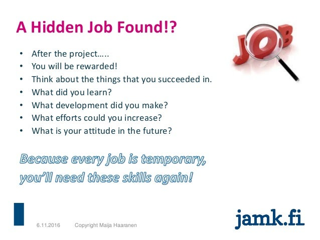 A Hidden Job Found!? • After the project….. • You will be rewarded! • Think about the things that you succeeded in. • What...