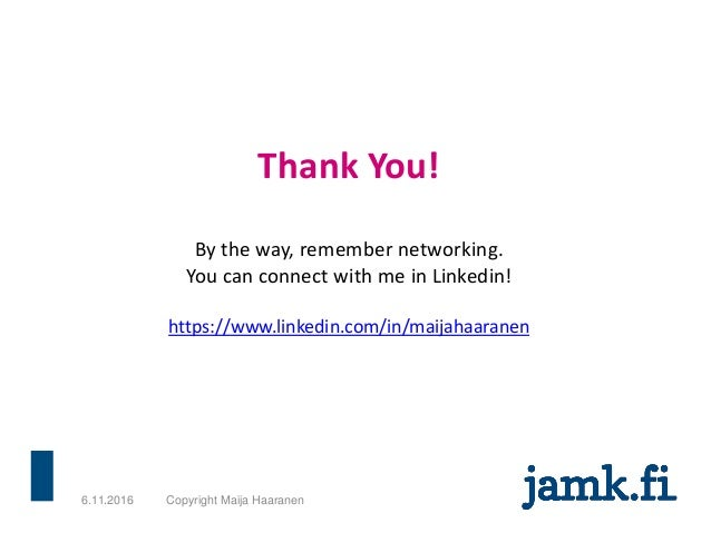 Thank You! By the way, remember networking. You can connect with me in Linkedin! https://www.linkedin.com/in/maijahaaranen...