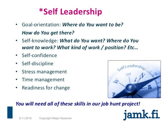 *Self Leadership 6.11.2016 Copyright Maija Haaranen • Goal-orientation: Where do You want to be? How do You get there? • S...