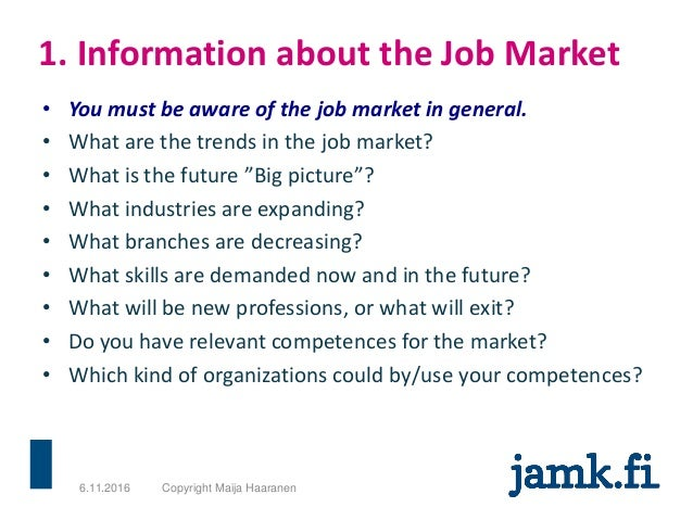 1. Information about the Job Market • You must be aware of the job market in general. • What are the trends in the job mar...