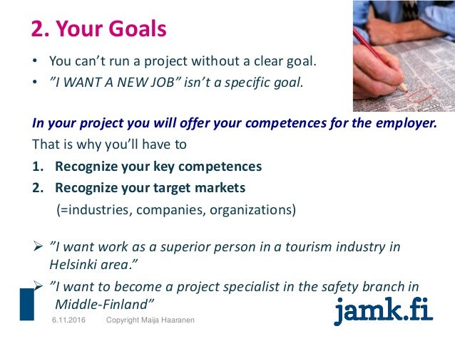 """2. Your Goals • You can't run a project without a clear goal. • """"I WANT A NEW JOB"""" isn't a specific goal. In your project ..."""