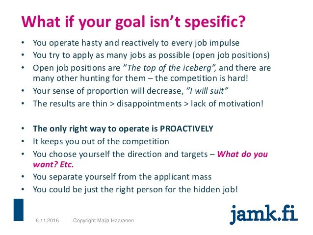 What if your goal isn't spesific? • You operate hasty and reactively to every job impulse • You try to apply as many jobs ...