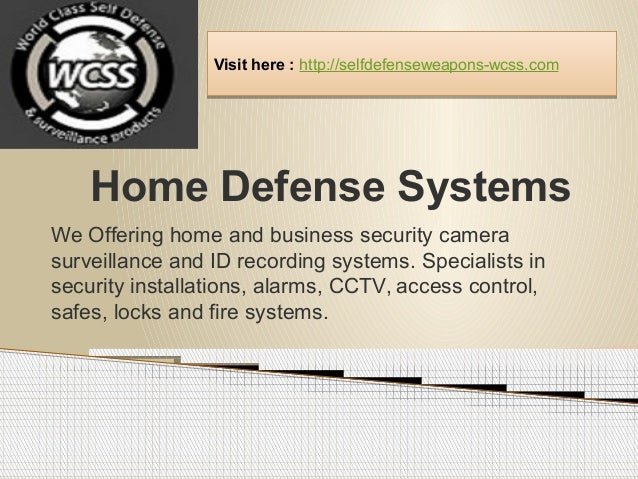 Home Defense Systems We Offering home and business security camera surveillance and ID recording systems. Specialists in s...