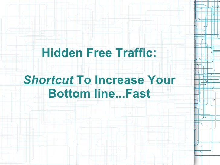 Hidden Free Traffic: Shortcut   To Increase Your Bottom line...Fast