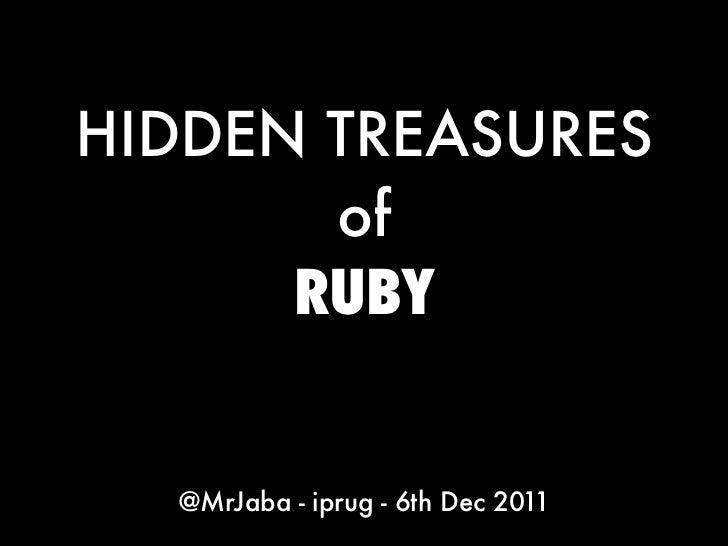 HIDDEN TREASURES       of      RUBY  @MrJaba - iprug - 6th Dec 2011