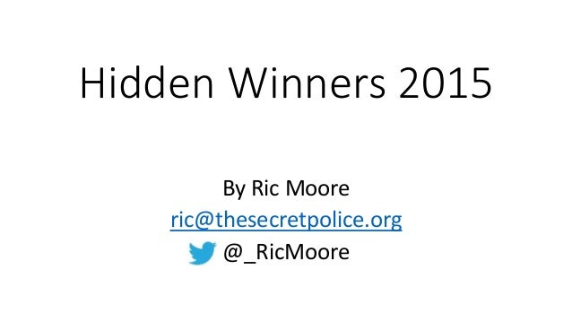 Hidden Winners 2015 By Ric Moore ric@thesecretpolice.org @_RicMoore