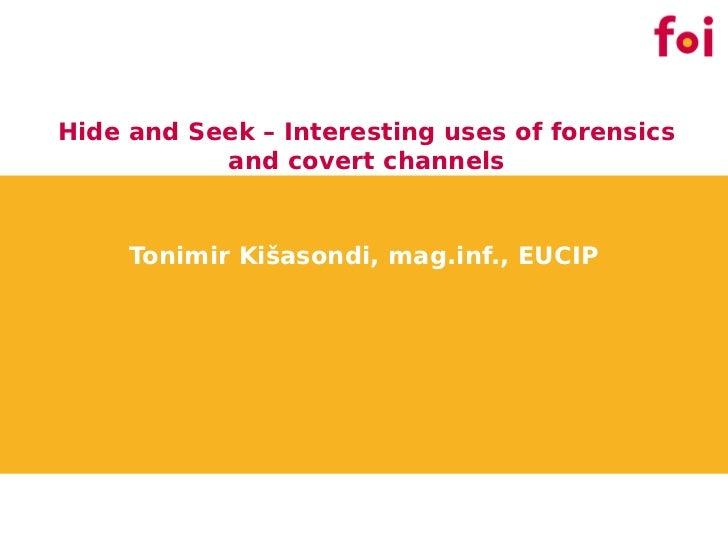 Hide and Seek – Interesting uses of forensics           and covert channels     Tonimir Kišasondi, mag.inf., EUCIP