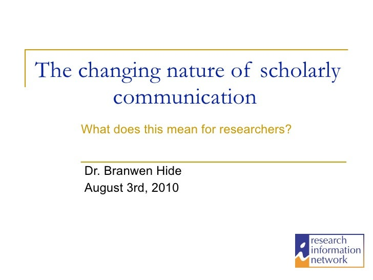 The changing nature of scholarly communication  Dr. Branwen Hide August 3rd, 2010 What does this mean for researchers?