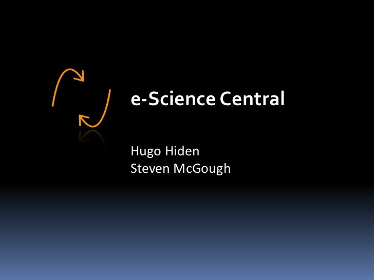 e-Science Central<br />Hugo Hiden<br />Steven McGough<br />