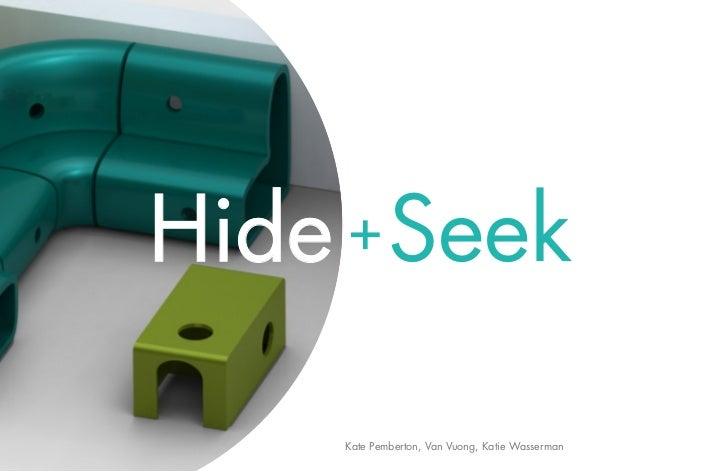 Hide + Seek     Kate Pemberton, Van Vuong, Katie Wasserman