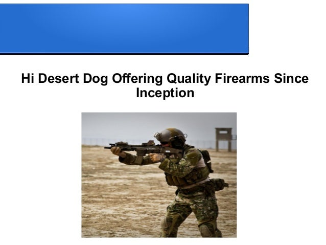 Hi Desert Dog Offering Quality Firearms Since Inception