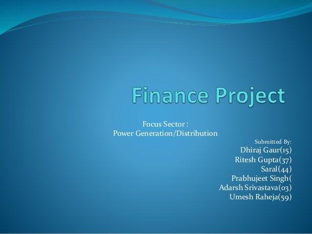 Focus Sector : Power Generation/Distribution Submitted By: Dhiraj Gaur(15) Ritesh Gupta(37) Saral(44) Prabhujeet Singh( Ad...