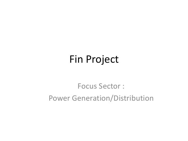 Fin Project Focus Sector : Power Generation/Distribution