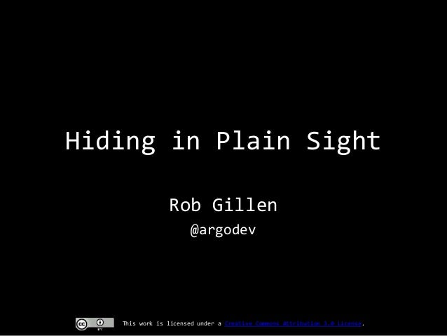 Hiding in Plain Sight Rob Gillen @argodev  This work is licensed under a Creative Commons Attribution 3.0 License.