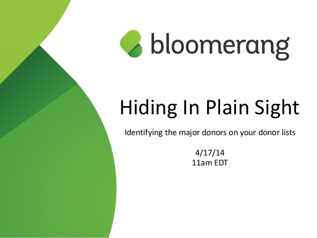 1 Hiding In Plain Sight  ! Identifying the major donors on your donor lists  ! 4/17/14  11am EDT
