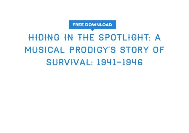Hiding in the Spotlight: A Musical Prodigys Story of Survival, 1941-1946