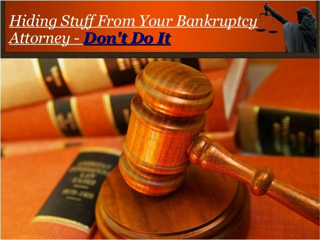 Hiding Stuff From Your Bankruptcy Attorney - Don't Do ItDon't Do It