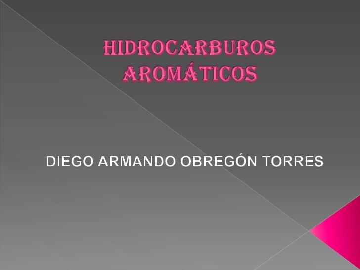 HIDROCARBUROS                  Hidrocarburos aromáticos         Alifáticos ¿Qué son?Propiedades   físicas Y químicasNomenc...