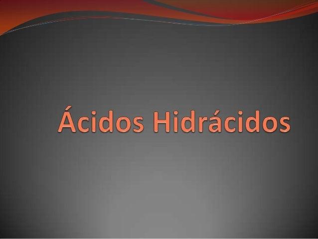Ácidos Hidrácidos  Compuesto binario resultante de:  hidrógeno + no metal
