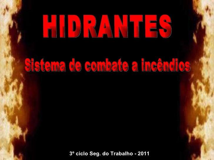 HIDRANTES 3º ciclo Seg. do Trabalho - 2011 Sistema de combate a incêndios