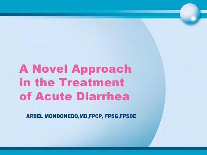 A Novel Approach in the Treatment of Acute Diarrhea  ARBEL MONDONEDO,MD,FPCP, FPSG,FPSDE