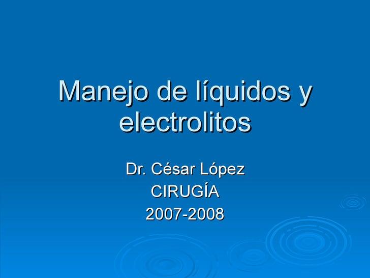 Manejo de líquidos y electrolitos Dr. César López CIRUGÍA 2007-2008