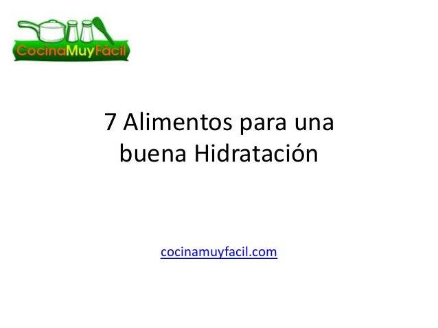 7 Alimentos para una buena Hidratación    cocinamuyfacil.com