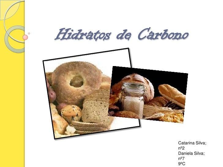 Hidratos de Carbono<br />Catarina Silva; nº2<br />Daniela Silva; nº7<br />9ºC<br />